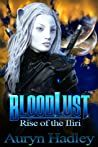 Download ebook BloodLust (Rise of the Iliri, #1) by Auryn Hadley