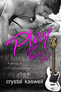 Play Your Heart Out (Sinful Serenade #4)