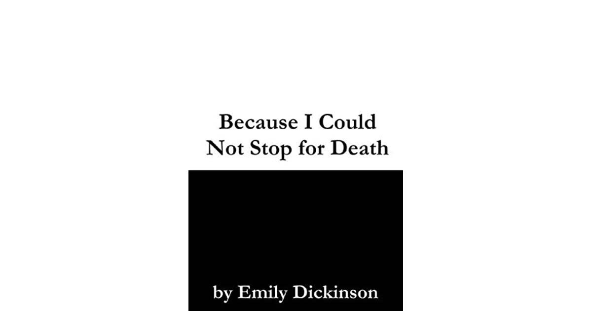 emily dickinsons because i could not Because i could not stop for death the poem by emily dickinson because i could not stop for death is know to be one of the best poems in english.