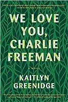 We Love You, Charlie Freeman: A Novel