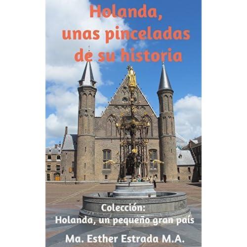 Holanda Unas Pinceladas De Su Historia By Maria Esther