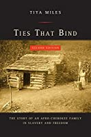 Ties That Bind: The Story of an Afro-Cherokee Family in Slavery and Freedom (American Crossroads)