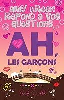 Ah, les garçons (Amy Green répond à vos questions, #1)