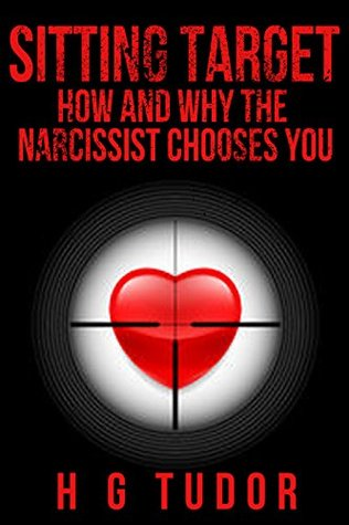 Sitting Target: How and Why the Narcissist Chooses You by