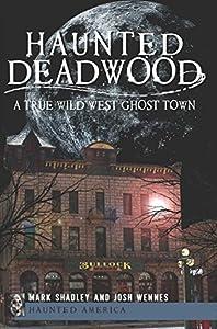 Haunted Deadwood: A True Wild West Ghost Town