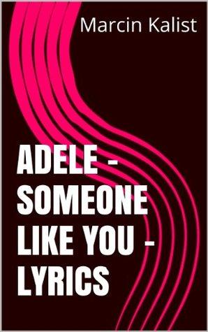 Adele Someone Like You Lyrics By Marcin Kalist