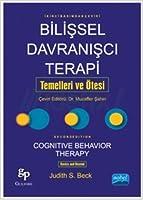 Bilişsel Davranışçı Terapi - Temelleri ve Ötesi