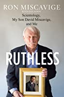 Ruthless:  Scientology, My Son David Miscaviage, and Me