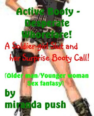 Active Booty - Desperate Whorefare! A Soldier Girl Slut and her Surprise Booty Call! (Older man/younger woman fantasy sex)