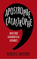 Apostrophe Catastrophe: And Other Grammatical Grumbles