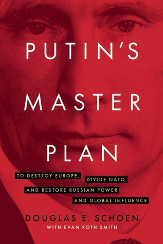Putin's Master Plan: To Destroy Europe, Divide Nato, and Restore Russian Power and Global Influence