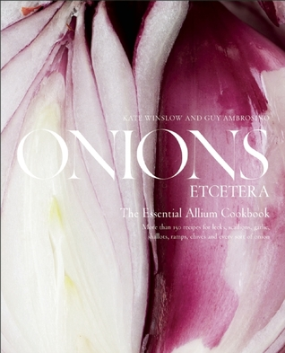 Onions Etcetera: The Essential Allium Cookbook - more than 150 recipes for leeks, scallions, garlic, shallots, ramps, chives and every sort of onion