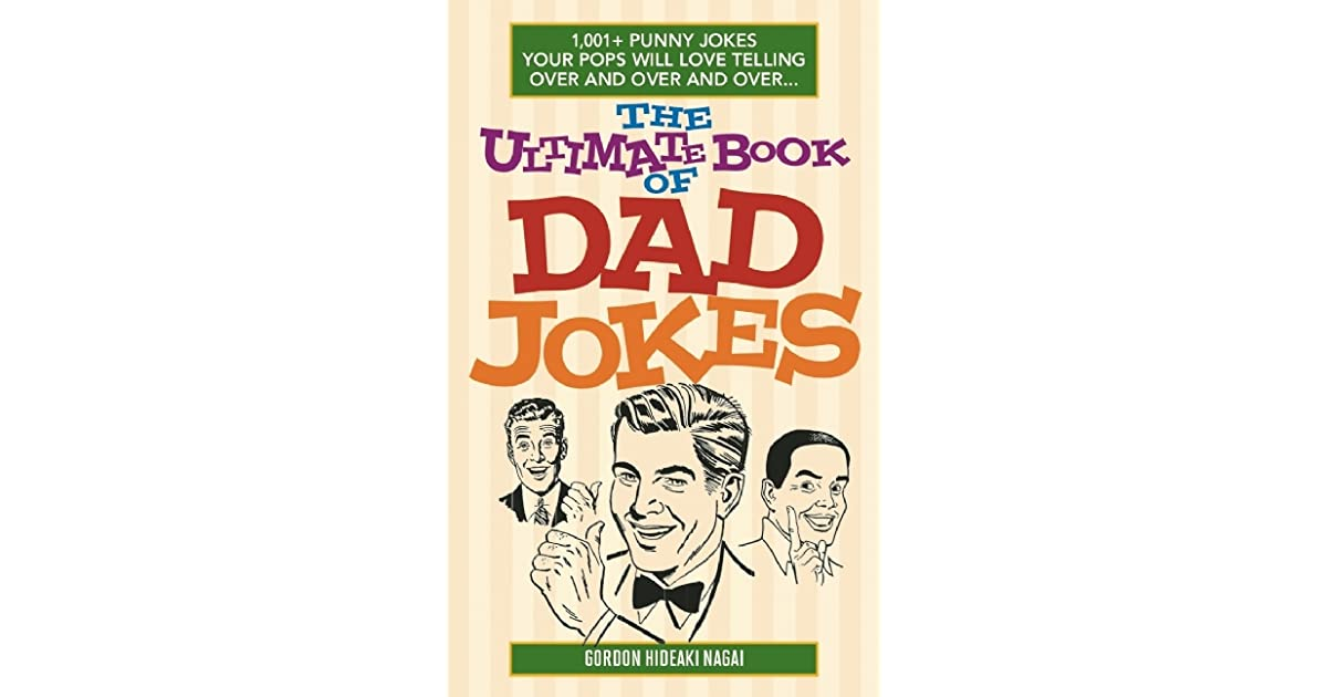 The Ultimate Book Of Dad Jokes 1001 Punny Your Pops Will Love Telling Over And By Gordon Hideaki Nagai