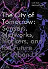The City of Tomorrow: Sensors, Networks, Hackers, and the Future of Urban Life