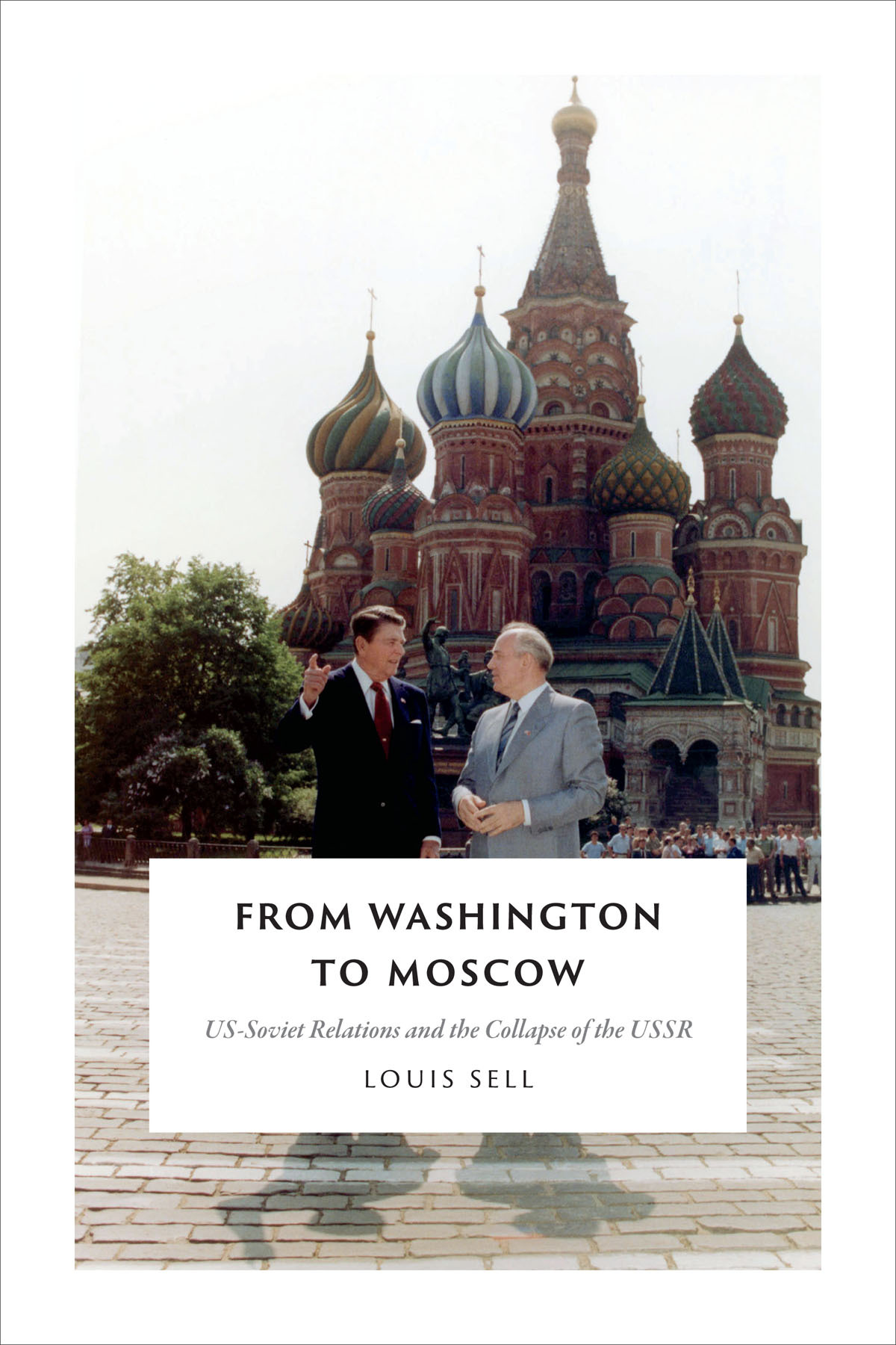 From Washington to Moscow US-Soviet Relations and the Collapse of the USSR