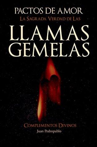 PACTOS DE AMOR: LA SAGRADA VERDAD DE LAS LLAMAS GEMELAS