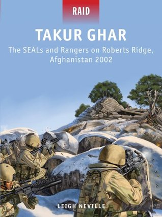Takur Ghar: The SEALs and Rangers on Roberts Ridge, Afghanistan 2002
