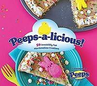Peeps-a-licious: 50 Irresistibly Fun Marshmallow Creations