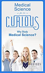 Medical Science for the Curious: Why Study Medical Science?
