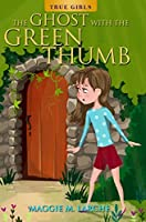 The Ghost with the Green Thumb (True Girls Book 2)