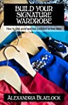 Build Your Signature Wardrobe: How to look good and feel confident in four steps