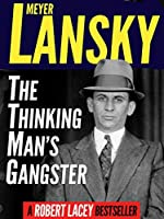 Meyer Lansky: The Thinking Man's Gangster