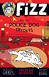 Fizz and the Police Dog Tryouts (Fizz, #1)