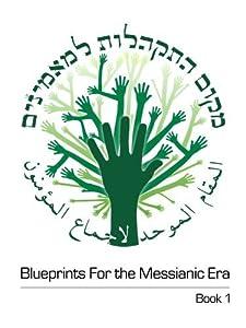 Blueprints for the Messianic Era