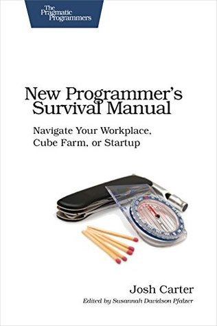 New Programmer's Survival Manual: Navigate Your Workplace, Cube Farm, or Startup (Pragmatic Programmers)