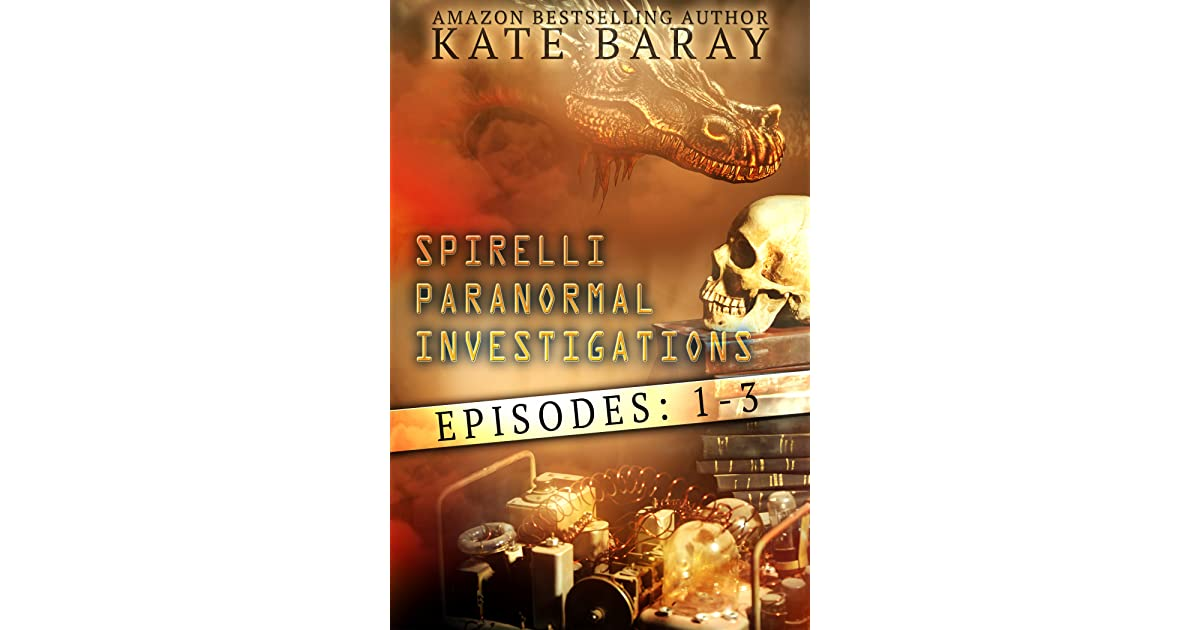 Spirelli Paranormal Investigations, Episodes #1- #3 by Kate ...