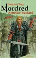 Artušův bastard (Mordred, #1)