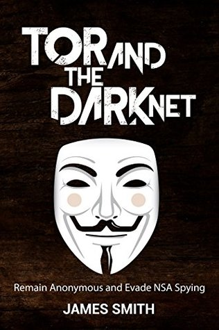 Tor and The Dark Net: Remain Anonymous Online and Evade NSA