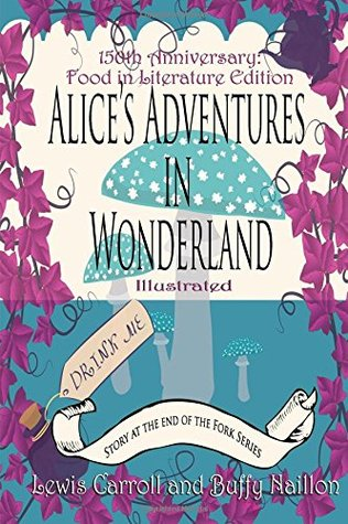Alice's Adventures in Wonderland [annotated]: 150th Anniversary Food in Literature & Culture Edition [print]