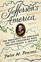 Jefferson's America: The President, the Purchase, and the Explorers Who Transformed a Nation
