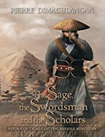 The Sage, the Swordsman and the Scholars (Trials of the Middle Kingdom #1)