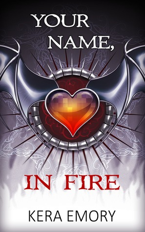 Your Name, In Fire by Kera Emory