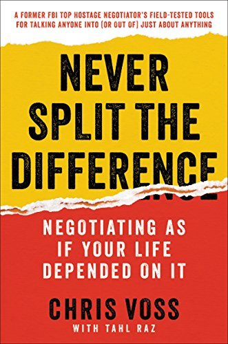 Never Split the Difference. Negotiating As If Your Life Depended On It