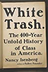 Book cover for White Trash: The 400-Year Untold History of Class in America