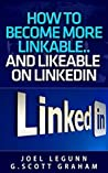 How to Become More Linkable… …and Likeable on LinkedIn