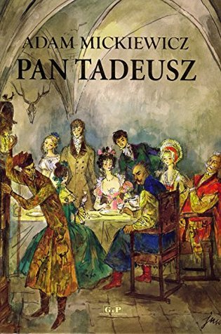 Sir Thaddeus, or the Last Lithuanian Foray: A Nobleman's Tale from the Years of 1811 and 1812 in Twelve Books of Verse [Pan Tadeusz]: (Polish edition illustrated)