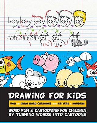 Drawing for Kids How to Draw Word Cartoons with Letters & Numbers: Word Fun & Cartooning for Children by Turning Words into Cartoons