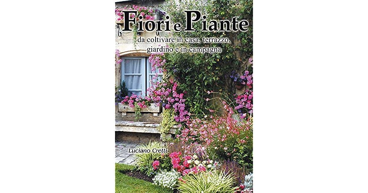 Fiori E Piante Da Coltivare In Casa Terrazzo Giardino E