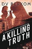 A Killing Truth (A Leine Basso Thriller Prequel)