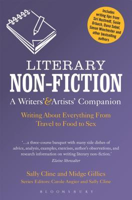 Literary Non-Fiction: A Writers' & Artists' Companion: Writing About Everything From Travel to Food to Sex
