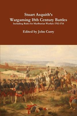 Stuart Asquith's Wargaming 18th Century Battles by Stuart Asquith