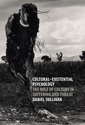 Cultural-Existential Psychology The Role of Culture in Suffering and Threat