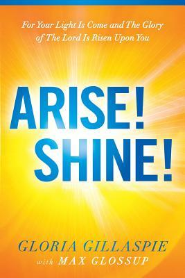 Arise! Shine!: For Your Light Is Come and The Glory of The Lord Is Risen Upon You