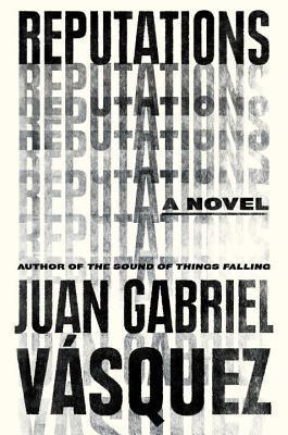 Reputations by Juan Gabriel Vásquez