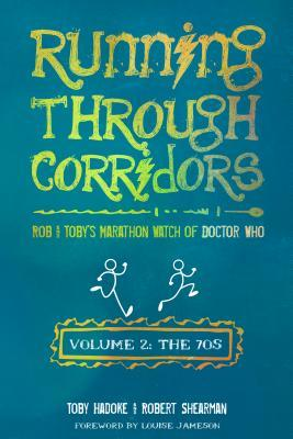 Running Through Corridors, Volume 2: The 70s - Rob and Toby's Marathon Watch of Doctor Who