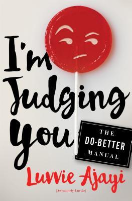 I'm Judging You by Luvvie Ajayi Jones